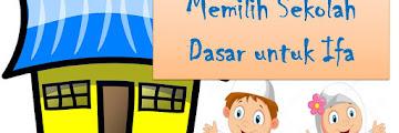 Lima Tips Anti Galau Memilih Sekolah Dasar untuk Ifa