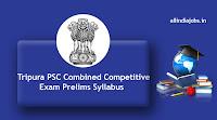 Tripura PSC Combined Competitive Exam Prelims Syllabus
