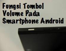 Tips Mengetahui Fungsi Lain Tombol Volume Pada Smartphone Android