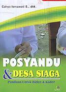 Posyandu & Desa Siaga - Panduan Untuk Bidan & Kader Pengarang : Cahyo Ismawati S, dkk   Penerbit : Nuha Medika