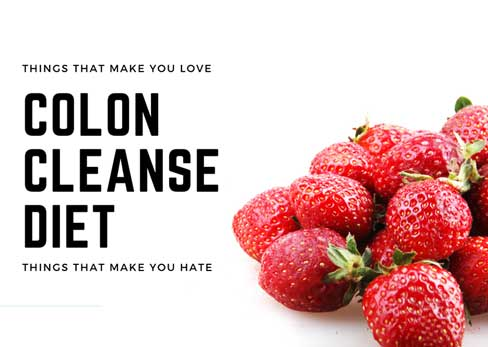 Things That Make You Love And Hate Colon Cleanse Diet