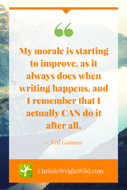 """My morale is starting to improve, as it always does when writing happens, and I remember that I actually CAN do it after all."" ~Neil Gaiman 