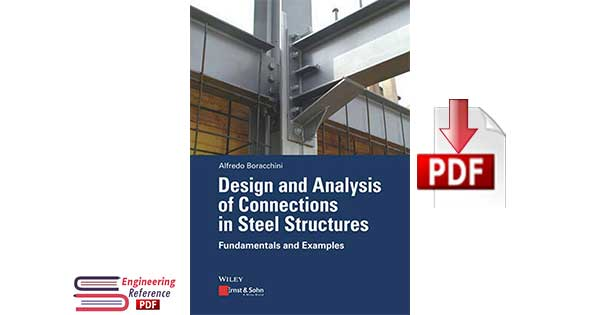 Design and Analysis of Connections in Steel Structures: Fundamentals and Examples 1st edition by Alfredo Boracchini