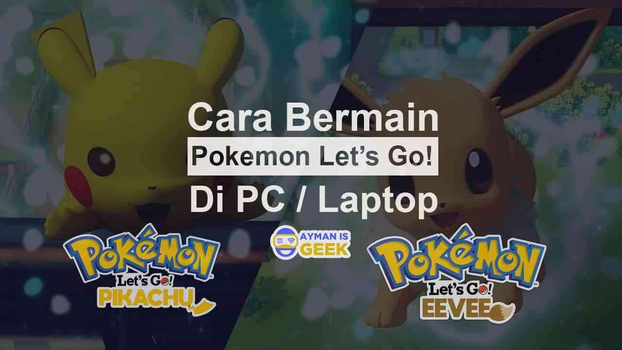 Cara Memainkan Pokémon: Let's Go, Pikachu! dan Let's Go, Eevee! di PC