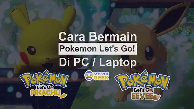 Cara Memainkan Pokémon: Let's Go Pikachu dan Eevee di PC Terbaru dan Terlengkap