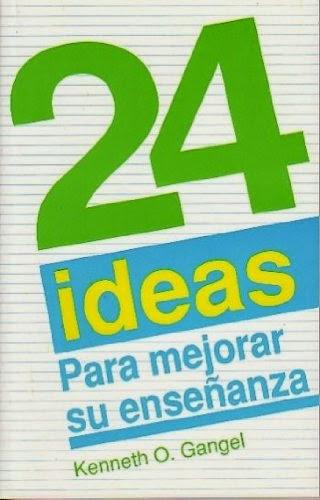 Kenneth O. Gangel-24 Ideas Para Mejorar Su Enseñanza-