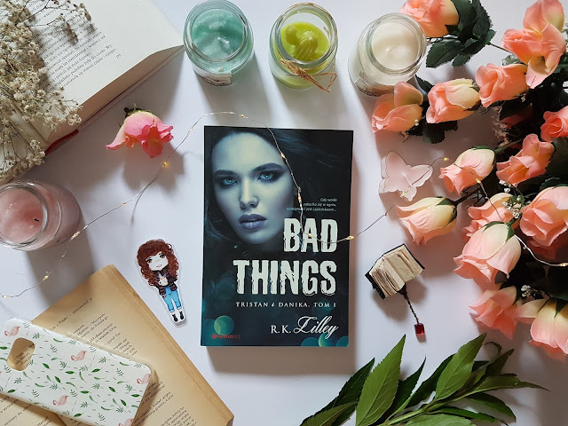 """Bad Things. Tristan i Danika"" R.K. Lilley"