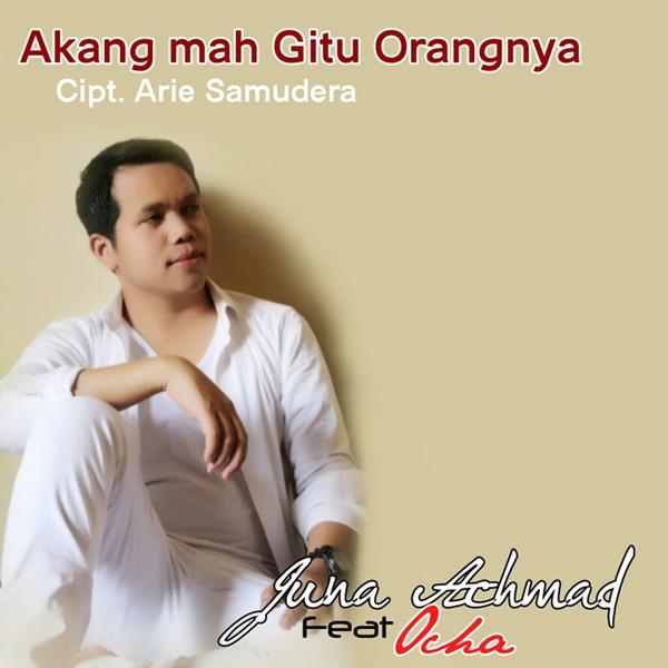 Juna Ahmad - Akang mah Begitu Orangnya (feat. Ocha)