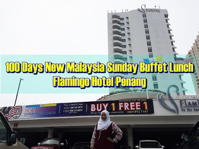 100 Days New Malaysia Sunday Buffet Lunch Flamingo Hotel Penang