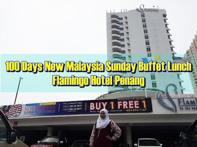 100 Days New Malaysia Sunday Buffet Lunch Flamingo Hotel Penang