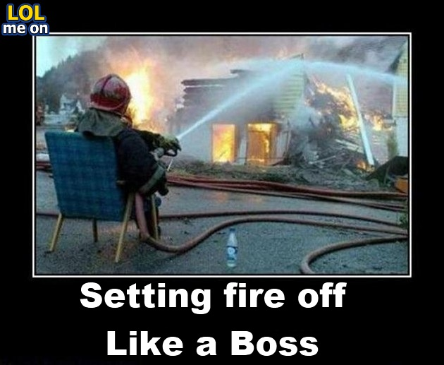 Setting fire off Like a Boss - Funny Picture With Caption