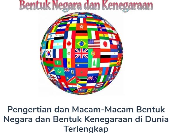 Membahas Materi Pengertian dan Macam-Macam Bentuk Negara dan Bentuk Kenegaraan di Dunia Terlengkap