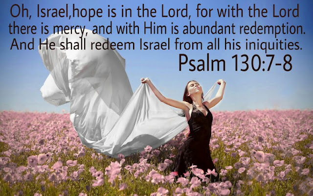 O Israel, put your hope in the LORD, for with the LORD is unfailing love and with him is full redemption.