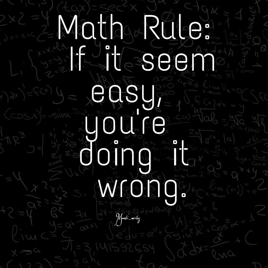 Image result for math if it seems easy doing it wrong
