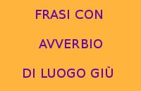 10 FRASI IN ITALIANO CON GIÙ AVVERBIO DI LUOGO