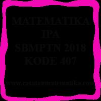 Matematika IPA SBMPTN 2018 Kode 407