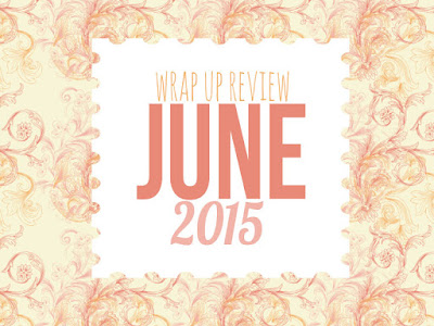 Wrap-Up Review: June 2015