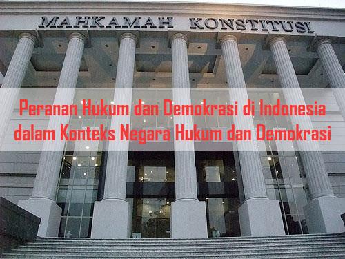 Peranan Hukum dan Demokrasi di Indonesia dalam Konteks Negara Hukum dan Demokrasi