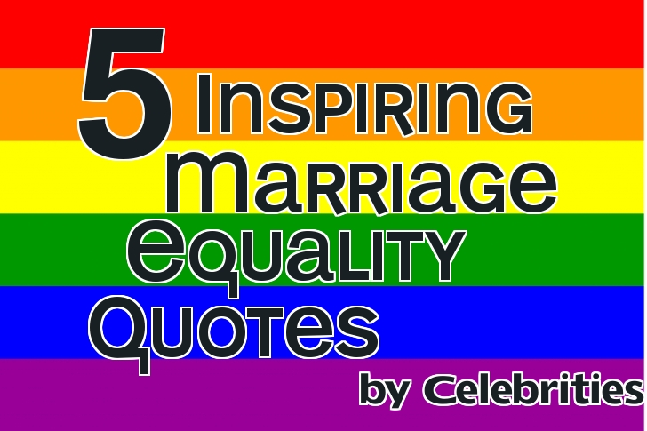 Vivere Liberi Five Inspiring Marriage Equality Quotes By Celebrities