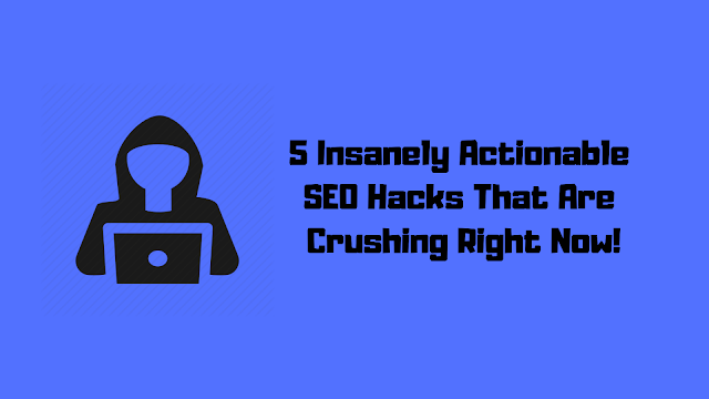 5 Little Known Yet Simple SEO Hacks You Need To Try in 2019