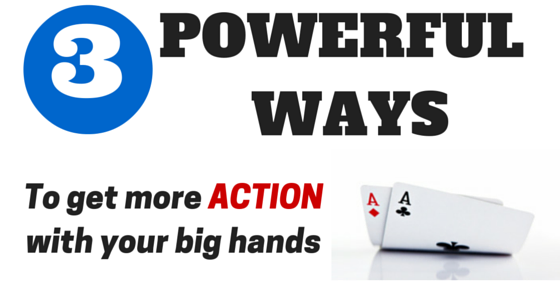 Get more action with big hands in poker