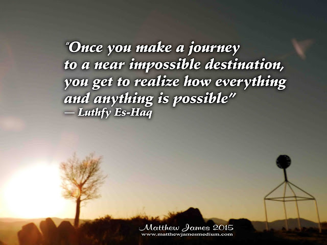 'Once you make a journey to a near impossible destination, you get to realise how everything and anything is possible' - Luthfy Es-Haq