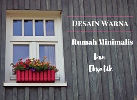 Desain Warna Rumah Minimalis Dan Eksotik