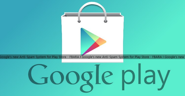 Google Play Store has a new Anti-Spam system