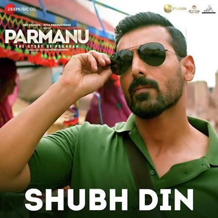 Shubh Din - Parmanu (2018)