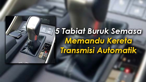 Tabiat Buruk Pemandu Kereta Automatik yang Perlu Dielakkan