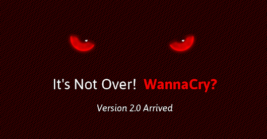 It's Not Over, WannaCry 2.0 Ransomware Just Arrived With No 'Kill-Switch'