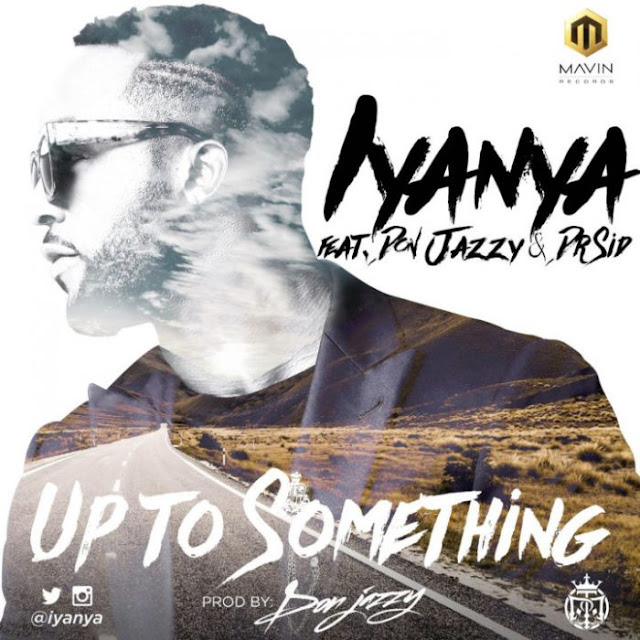 Download: Iyanya Ft. Don Jazzy, Dr Sid – Up To Something