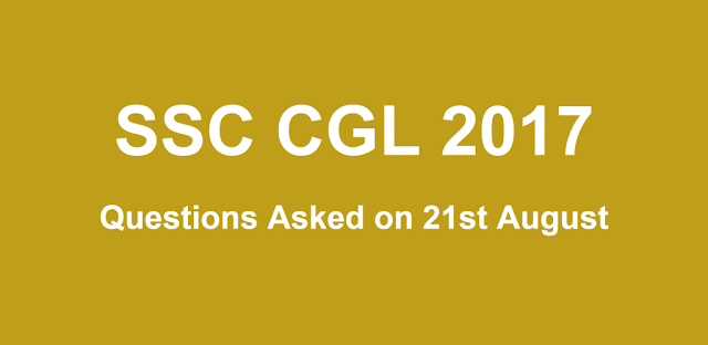 SSC CGL 21st August 2017 Questions with Answers (All Shifts)