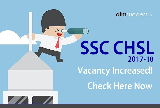 SSC CHSL 2017-18 Vacancy Increased!  Check Here Now