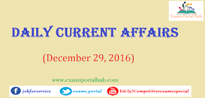 Current affairs : December 29, 2016 for all competitive exams