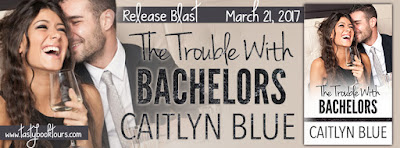 Release Blast & Giveaway: The Trouble With Bachelors by Caitlyn Blue