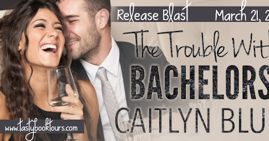 Release Blast for THE TROUBLE WITH BACHELORS by Caitlyn Blue