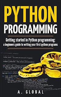 PYTHON PROGRAMMING: Getting started in Python programming: a beginners guide to writing your first python programs by A. GLOBAL