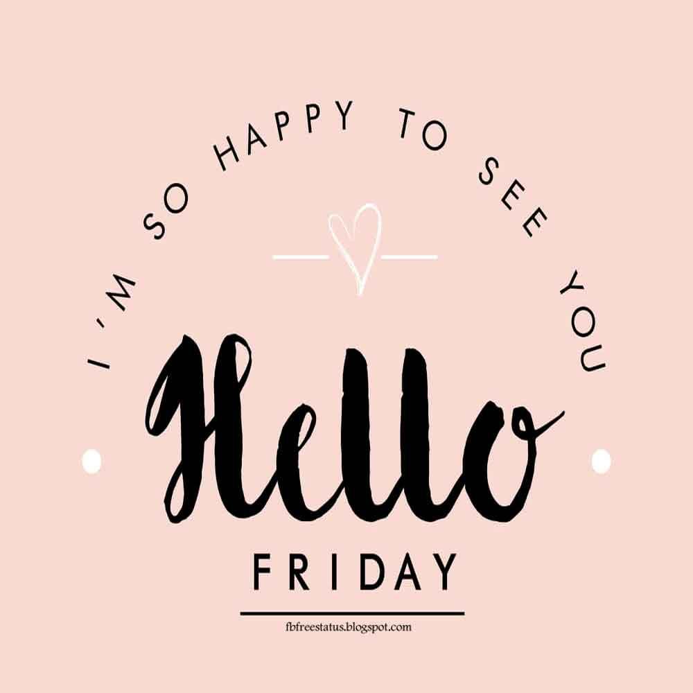 I'm Soo Happy See You Hello friday.
