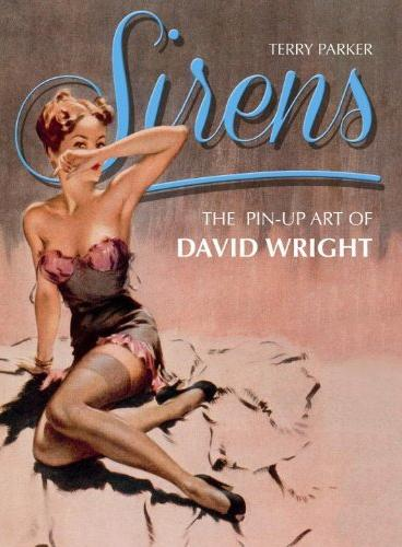 Sirens: The Pin-Up Art of David Wright by Terry Parker