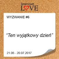 http://laserowelove.blogspot.com/2017/06/wyzwanie-6-wyjatkowo-bez-wyjatkow.html