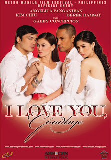 I Love You, Goodbye is a 2009 Filipino film starring Angelica Panganiban, Gabby Concepcion, Derek Ramsay and Kim Chiu.