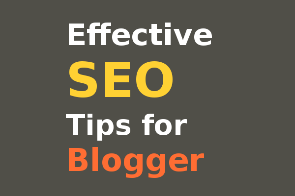 The Effective SEO Tips for Blogger 2017 [Step by Step]