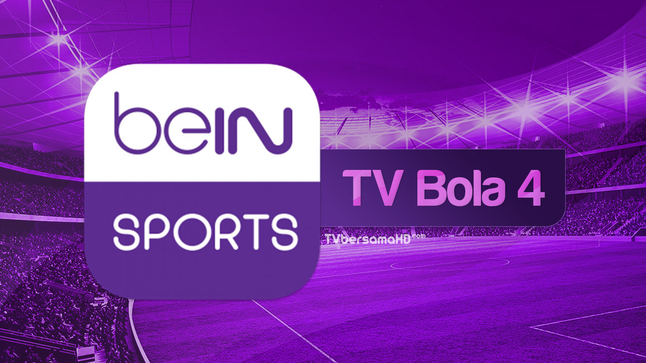 Nonton TV Bola 4 Live Streaming Yalla Shoot HD beIN Sports Online Free