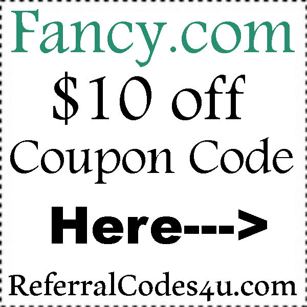 Fancy.com Promo Code 2016-2017, Fancy Refer A Friend, Fancy.com Coupons June, JUly, August, September