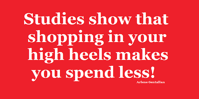Studies show that shopping in your high heels makes you spend less!