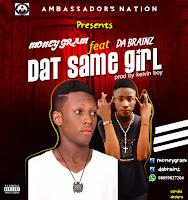 Money Gram ft Da Brainz – That Same Girl [New Song] - mp3made.com.ng