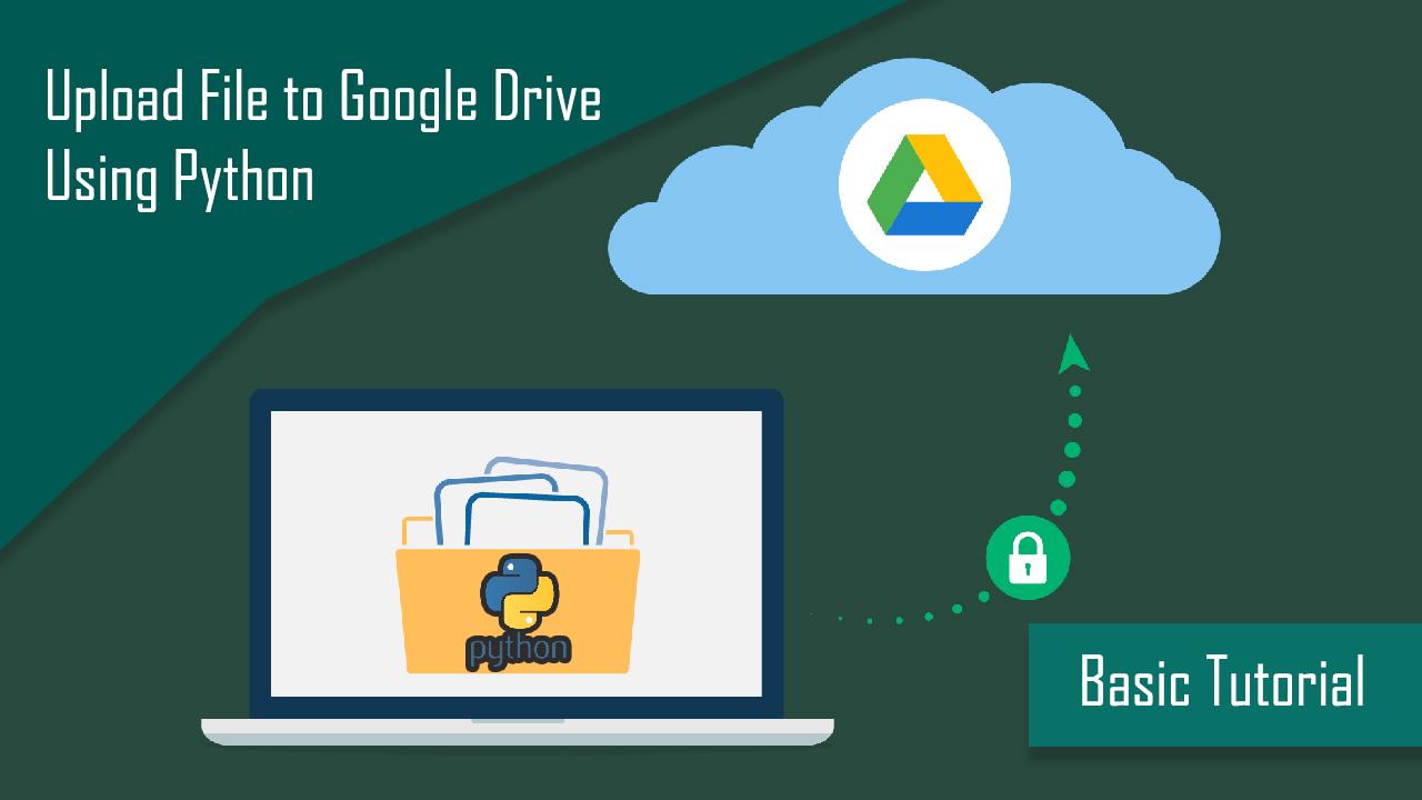 Tutorial Dasar Upload File Ke Google Drive Menggunakan Python