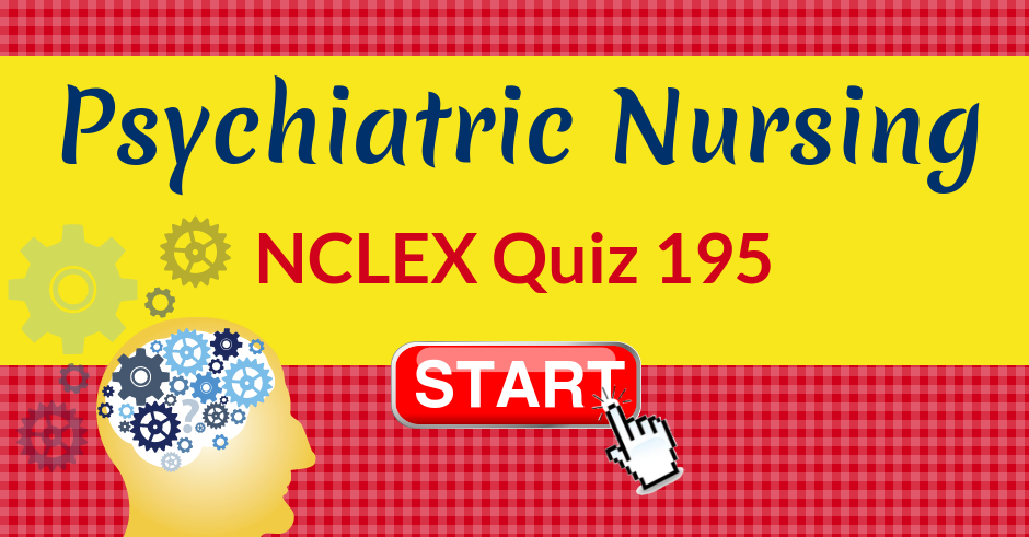Psychiatric Nursing | NCLEX Quiz 195