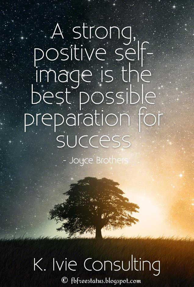 """A strong, positive self-image is the best possible preparation for success."" - Joyce Brothers Quote"